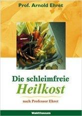 A.Ehret - Die schleimfreie Heilkost